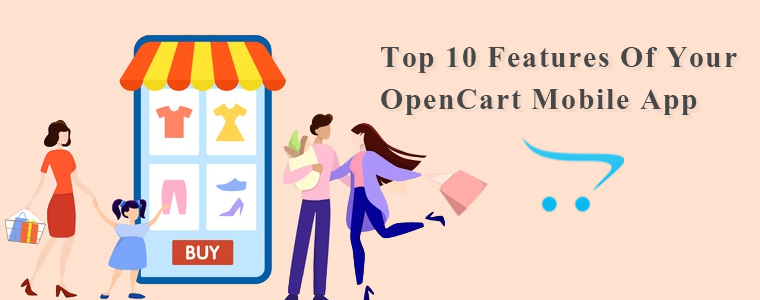 Top 10 Features Of Your OpenCart Mobile Application