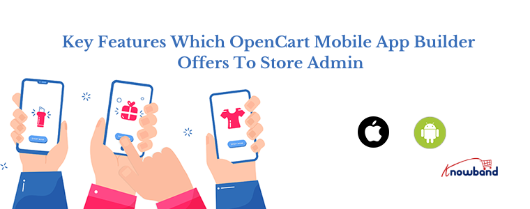 Key Features which OpenCart Mobile App Builder offers to store admin