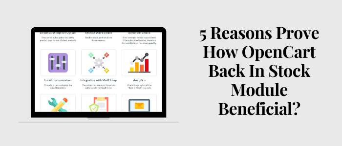 5 Reasons Prove how OpenCart Back In Stock Module beneficial