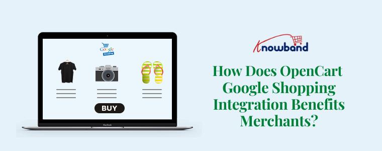 How Does OpenCart Google Shopping Integration Benefits Merchants