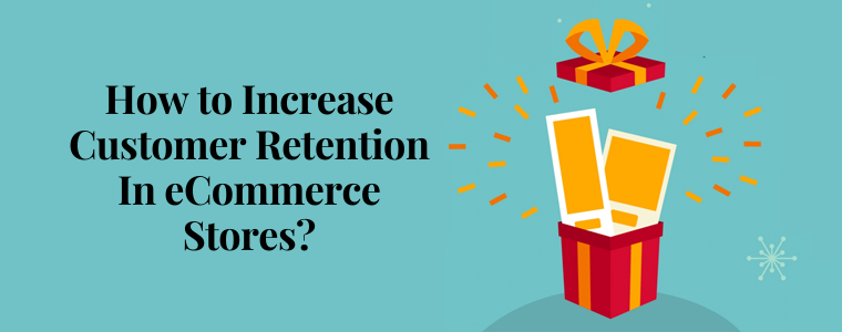 How to increase customer retention in eCommerce stores