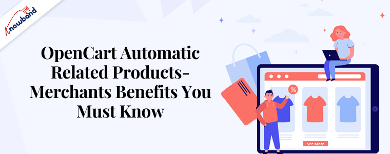 OpenCart Automatic Related Products- Merchants Benefits You Must Know