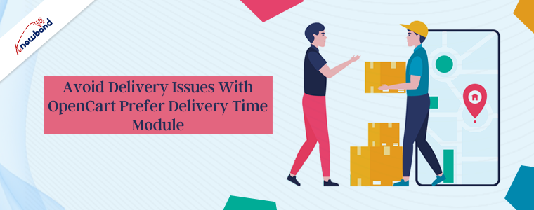 Avoid delivery issues with OpenCart prefer delivery time module